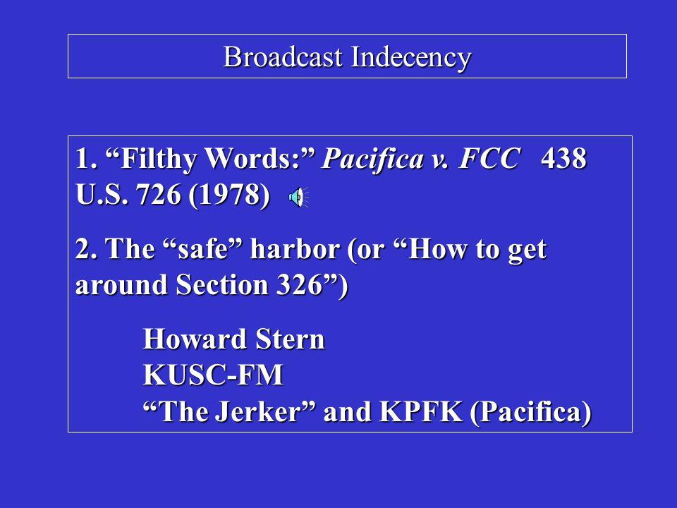 Broadcast Indecency 1. Filthy Words: Pacifica v.