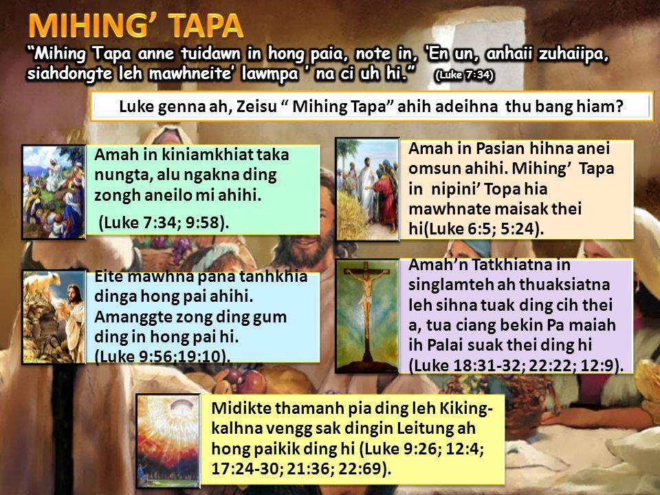 "Luke genna ah, Zeisu "" Mihing Tapa"" ahih adeihna thu bang hiam? Amah in kiniamkhiat taka nungta, alu ngakna ding zongh aneilo mi ahihi. (Luke 7:34; 9:"