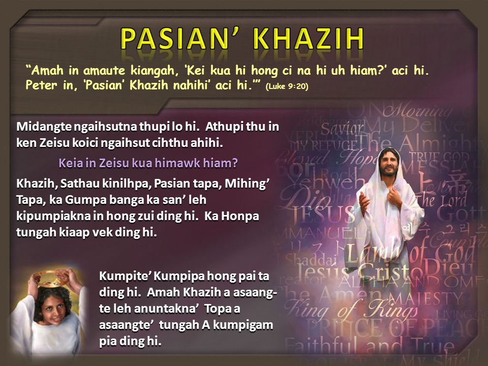 """Amah in amaute kiangah, 'Kei kua hi hong ci na hi uh hiam?' aci hi. Peter in, 'Pasian' Khazih nahihi' aci hi.'"" (Luke 9:20) Midangte ngaihsutna thupi"