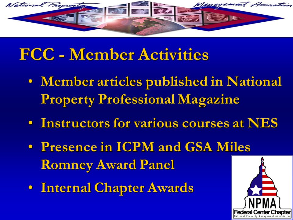 FCC - Member Activities Member articles published in National Property Professional MagazineMember articles published in National Property Professional Magazine Instructors for various courses at NESInstructors for various courses at NES Presence in ICPM and GSA Miles Romney Award PanelPresence in ICPM and GSA Miles Romney Award Panel Internal Chapter AwardsInternal Chapter Awards
