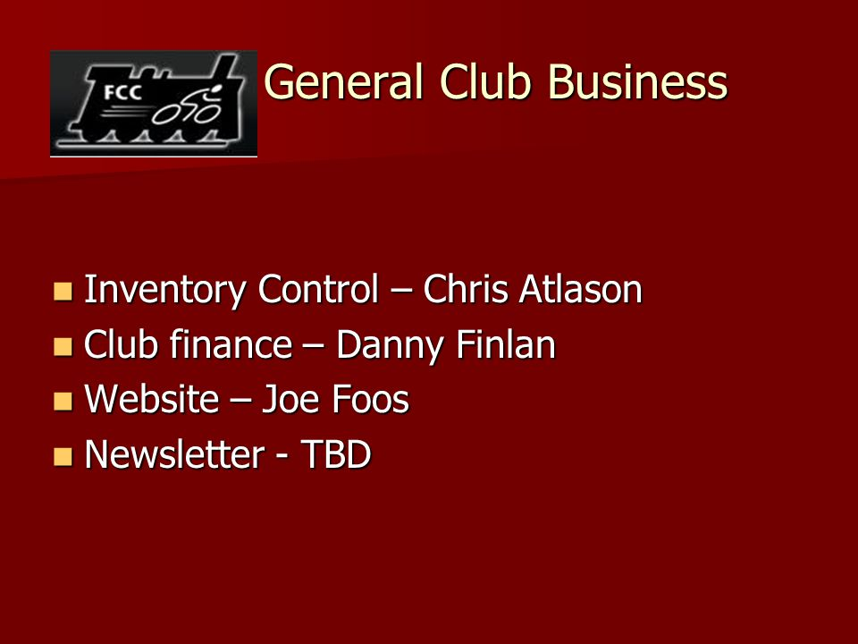 General Club Business General Club Business Inventory Control – Chris Atlason Inventory Control – Chris Atlason Club finance – Danny Finlan Club finan