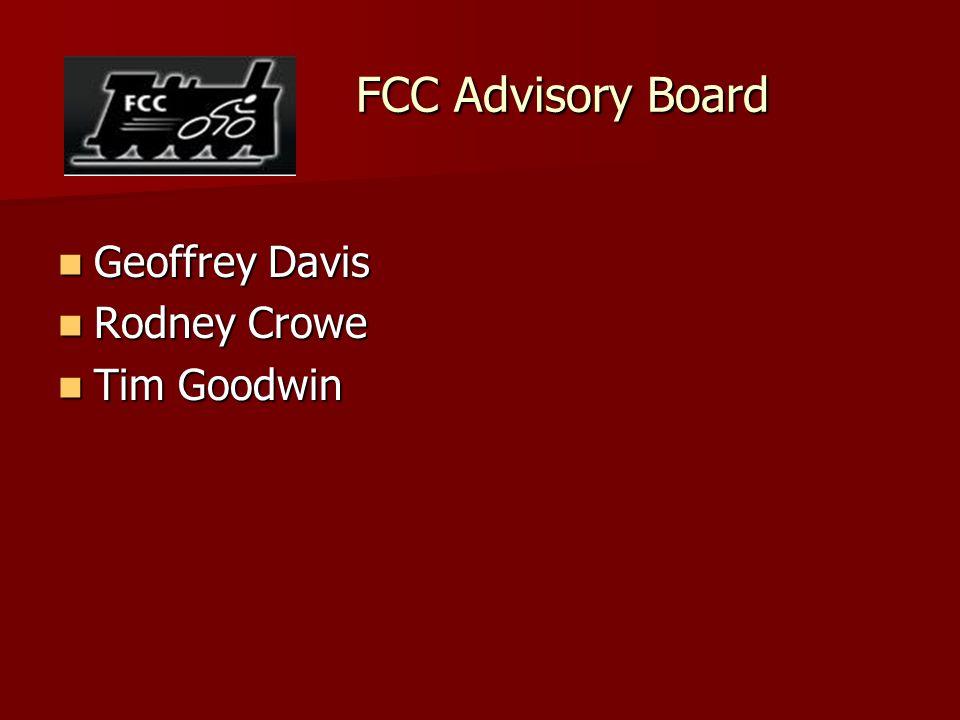 FCC Advisory Board FCC Advisory Board Geoffrey Davis Geoffrey Davis Rodney Crowe Rodney Crowe Tim Goodwin Tim Goodwin