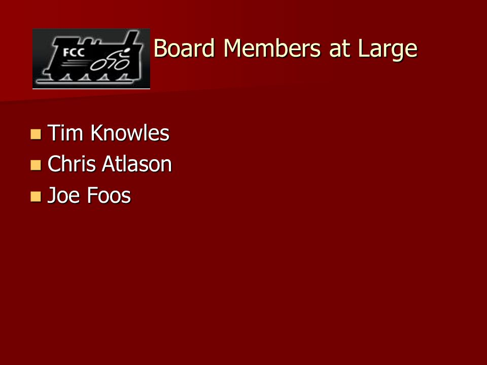 Board Members at Large Board Members at Large Tim Knowles Tim Knowles Chris Atlason Chris Atlason Joe Foos Joe Foos