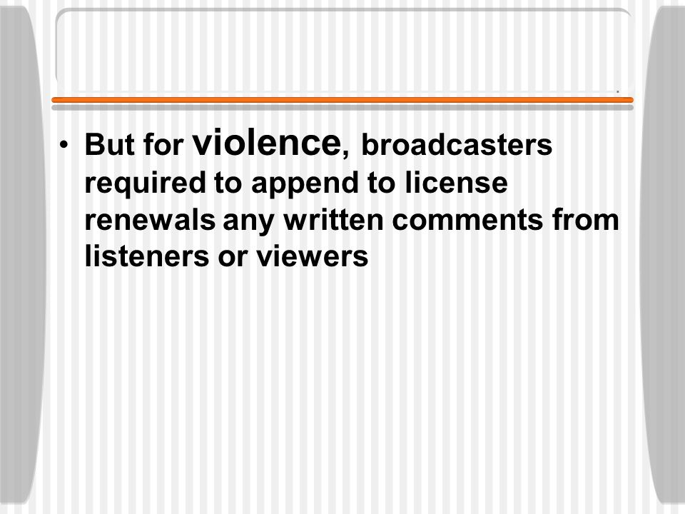 Virtually guarantees license renewal  protects broadcasters from public scrutiny and from enforcement of public trustee obligations Cannot challenge incumbent s license unless FCC has already found the licensee unfit FCC can no longer find licensees unfit because of failure of public trusteeship