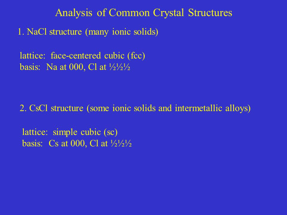 Analysis of Common Crystal Structures 1.NaCl structure (many ionic solids) 2.