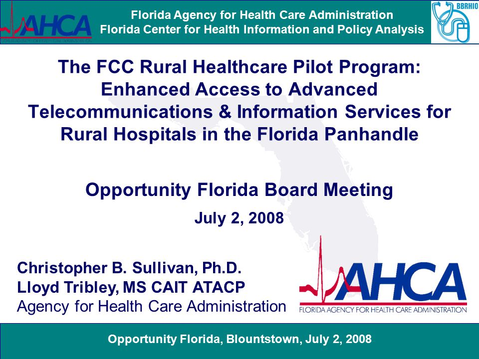 Opportunity Florida, Blountstown, July 2, 2008 Florida Agency for Health Care Administration Florida Center for Health Information and Policy Analysis Provides funding for 85% of the costs of constructing a dedicated broadband network connecting health care providers in rural and urban areas in the Florida Panhandle.