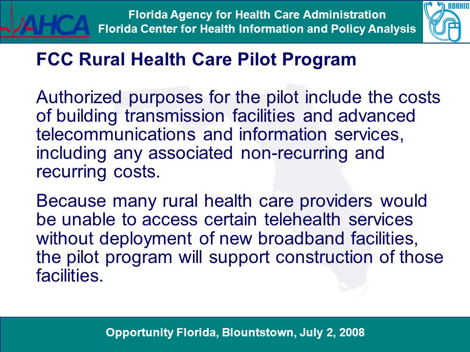 Opportunity Florida, Blountstown, July 2, 2008 Florida Agency for Health Care Administration Florida Center for Health Information and Policy Analysis Connectivity in Rural Areas of Florida The Florida Panhandle has the largest rural areas in Florida, as shown by the purple sections in the map.