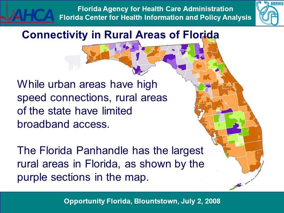 Opportunity Florida, Blountstown, July 2, 2008 Florida Agency for Health Care Administration Florida Center for Health Information and Policy Analysis Big Bend RHIO Goals Improve safety, privacy and efficiency through design and implementation of a RHIN to facilitate secure electronic exchange of information Architecture will support ability to connect all providers large and small including surrounding rural communities Empower stakeholders to leverage technology through community awareness and education Empower patients by displacing paper and clipboards with a Personal Health Record (PHR) integrated into the RHIN