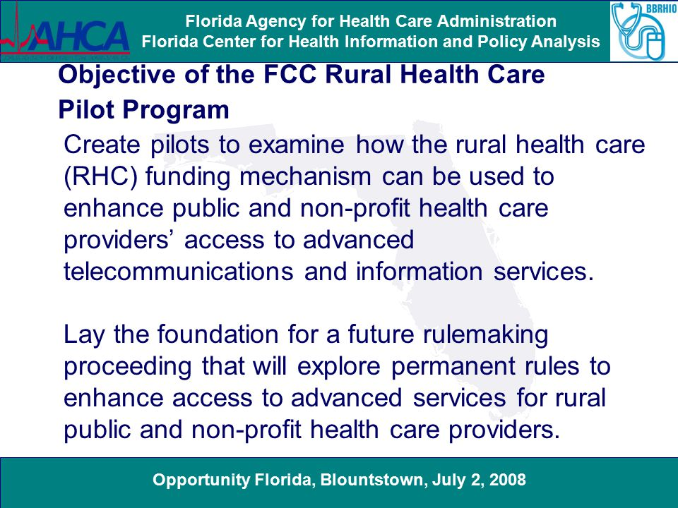 Opportunity Florida, Blountstown, July 2, 2008 Florida Agency for Health Care Administration Florida Center for Health Information and Policy Analysis Rural Health Care Pilot Construction Timeline Network design study to determine best and most cost-effective routes for optical fiber network.