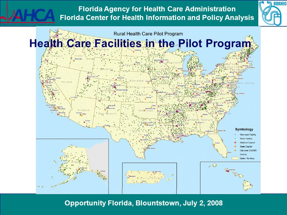 Opportunity Florida, Blountstown, July 2, 2008 Florida Agency for Health Care Administration Florida Center for Health Information and Policy Analysis Health Care Facilities in the Pilot Program