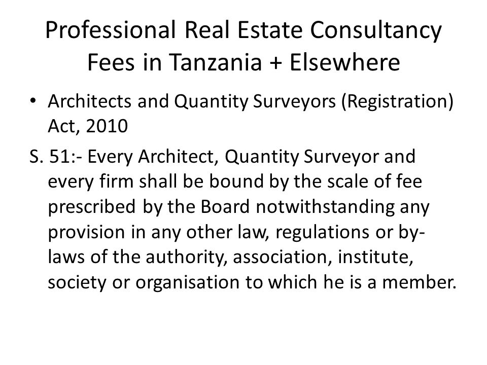 Professional Real Estate Consultancy Fees in Tanzania + Elsewhere Architects and Quantity Surveyors (Registration) Act, 2010 S.