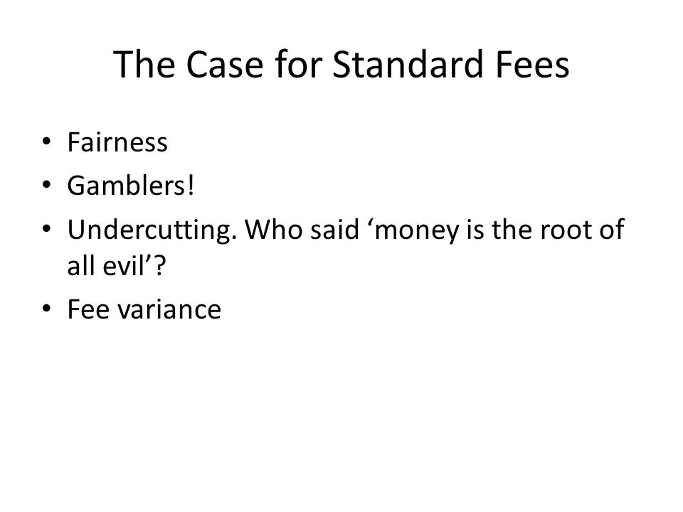 The Case for Standard Fees Fairness Gamblers.Undercutting.