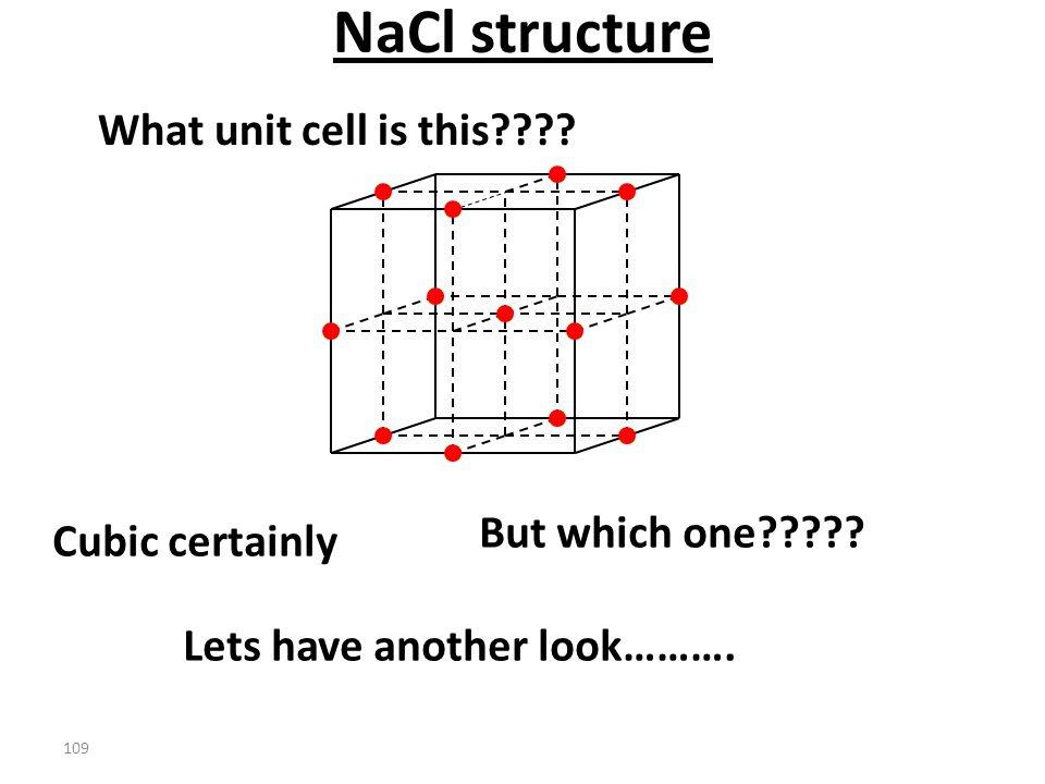 108 The black dots form a fcc lattice! What unit cell do the black dots form? Now look at the red dots NaCl structure