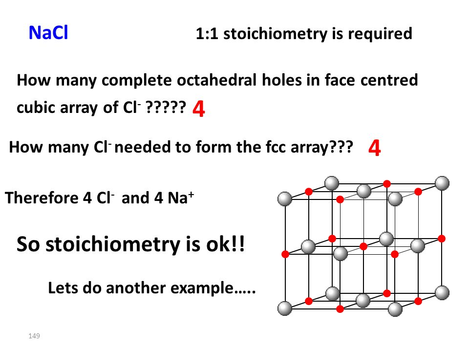 148 Na + has a radius of 98pm. Cl - has a radius of 181pm. 0.54 lies between 0.414 and 0.732 so the sodium cations will occupy octahedral holes in a f