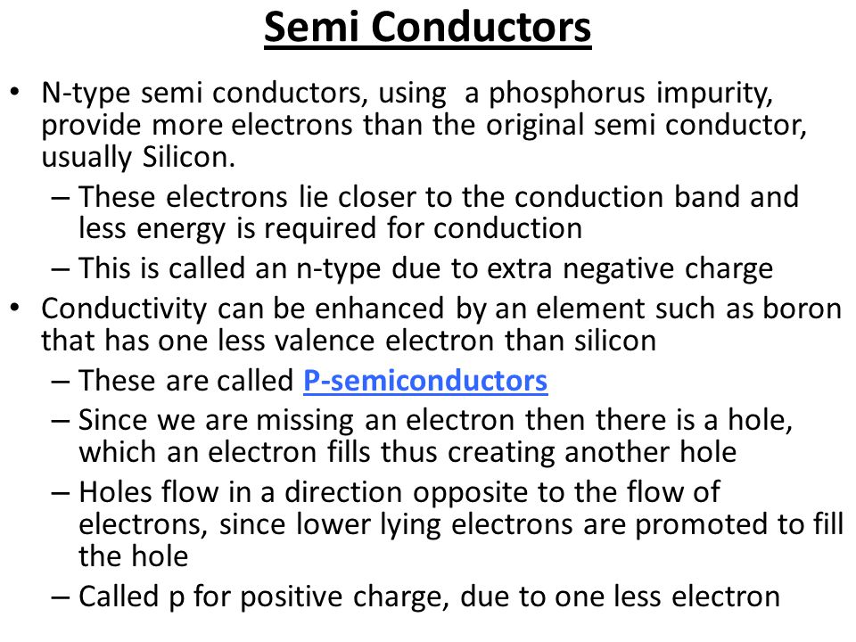Semi Conductors At higher temperatures more electrons are promoted into the conduction band and conductivity increases for semiconductors. adding impu