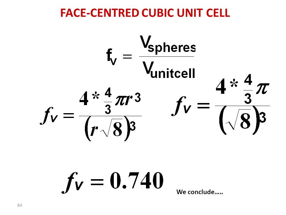 83 Side of cube be in terms of r a Now we can calculate the volume of the unit cell a r 2r r NOW PUT IT ALL TOGETHER