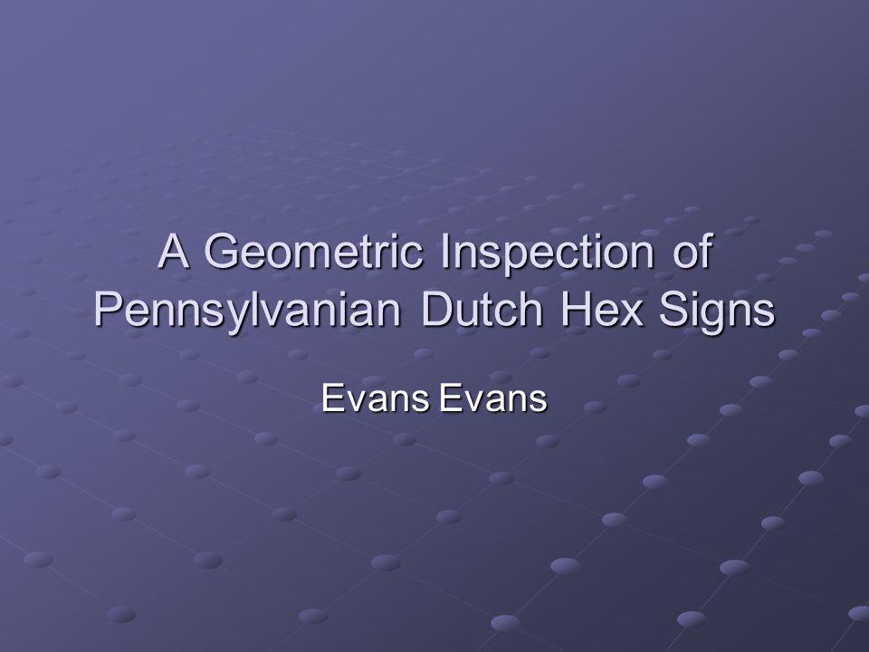 A Geometric Inspection of Pennsylvanian Dutch Hex Signs Evans Evans