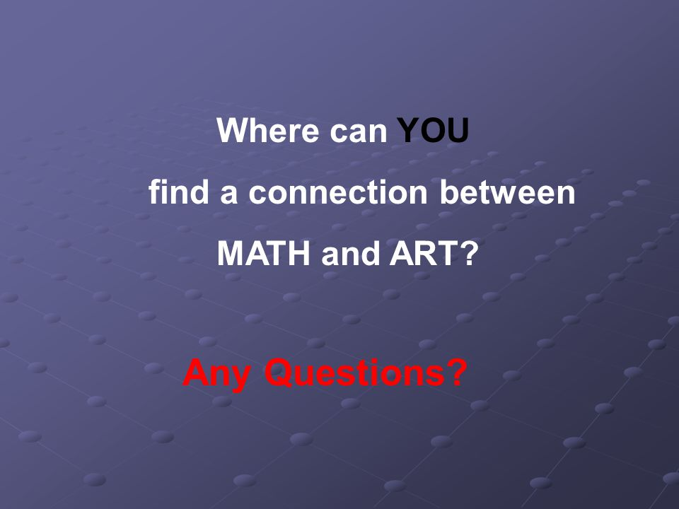Where can YOU find a connection between MATH and ART Any Questions