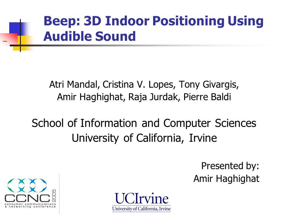 Beep: 3D Indoor Positioning Using Audible Sound Atri Mandal, Cristina V.