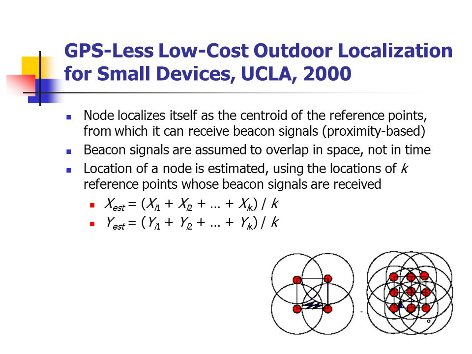 GPS-Less Low-Cost Outdoor Localization for Small Devices, UCLA, 2000 Node localizes itself as the centroid of the reference points, from which it can