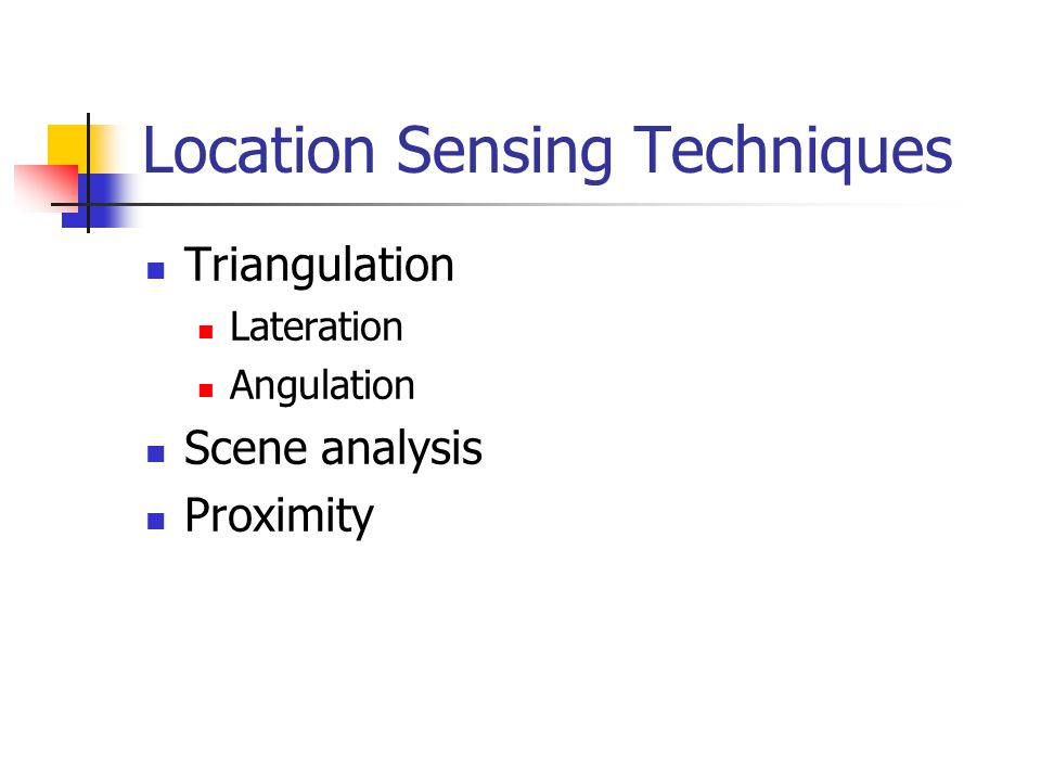 Location Sensing Techniques Triangulation Lateration Angulation Scene analysis Proximity