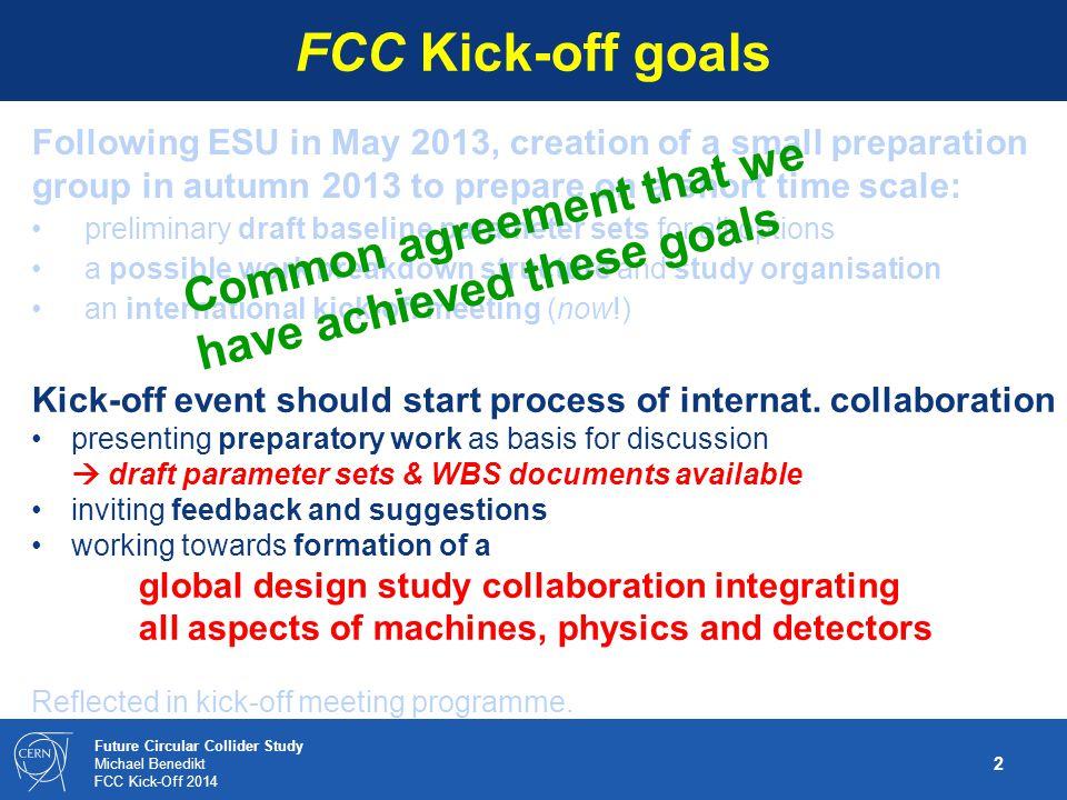 1 Future Circular Collider Study Michael Benedikt FCC Kick-Off 2014 FCC Kick-Off Wrap Up Michael Benedikt, Frank Zimmermann