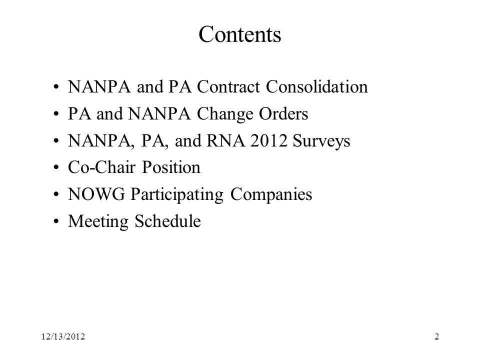 Contents NANPA and PA Contract Consolidation PA and NANPA Change Orders NANPA, PA, and RNA 2012 Surveys Co-Chair Position NOWG Participating Companies Meeting Schedule 212/13/2012