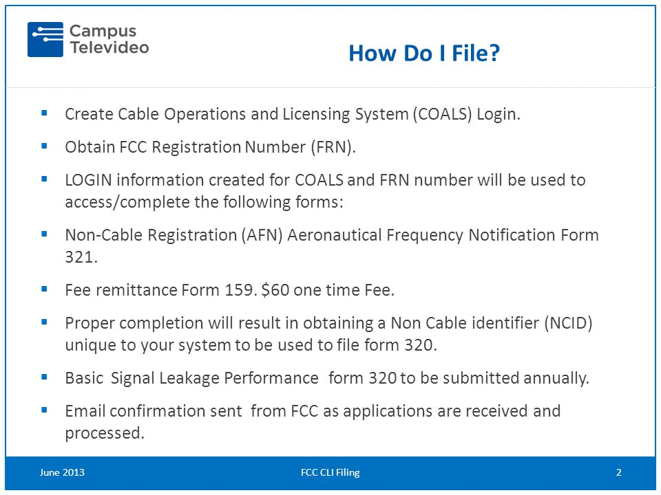  Create Cable Operations and Licensing System (COALS) Login.  Obtain FCC Registration Number (FRN).  LOGIN information created for COALS and FRN nu
