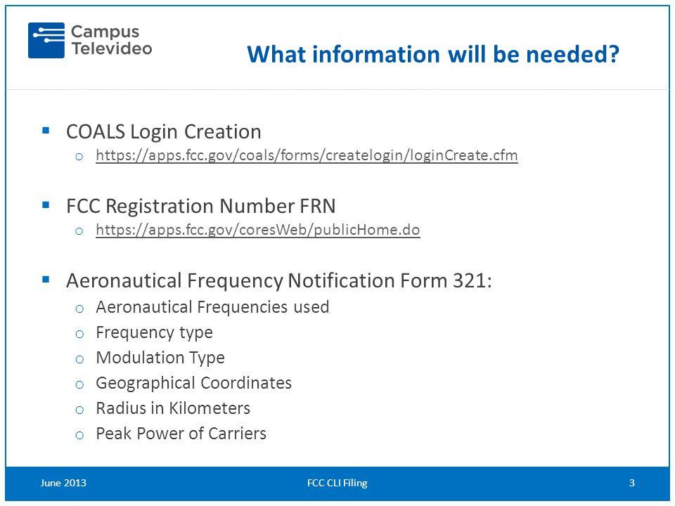  COALS Login Creation o https://apps.fcc.gov/coals/forms/createlogin/loginCreate.cfm https://apps.fcc.gov/coals/forms/createlogin/loginCreate.cfm  F