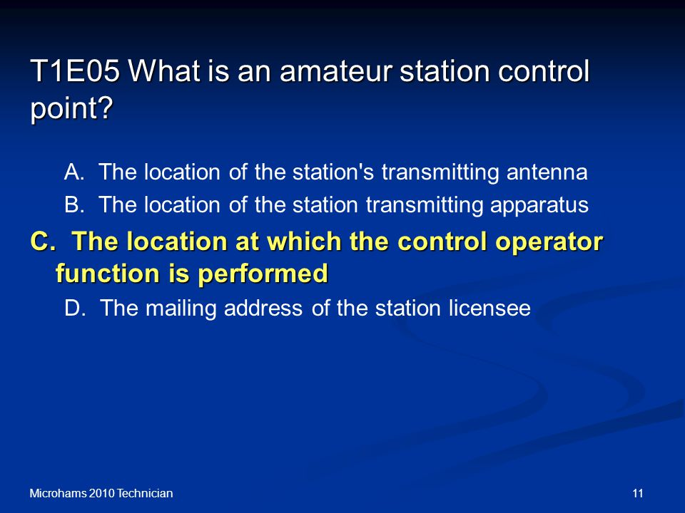 11Microhams 2010 Technician T1E05 What is an amateur station control point.