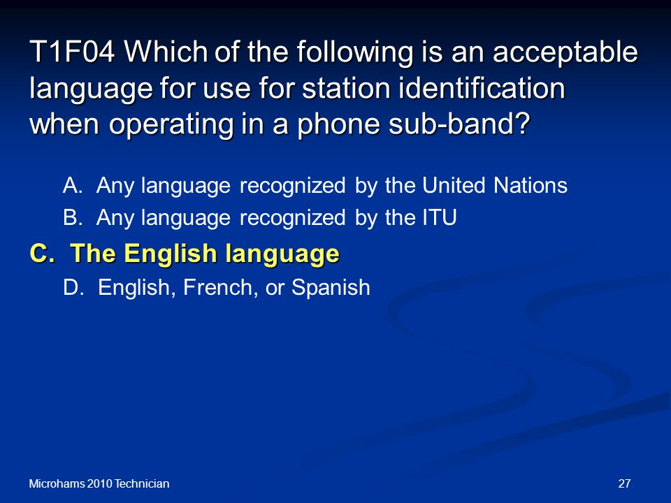 27Microhams 2010 Technician T1F04 Which of the following is an acceptable language for use for station identification when operating in a phone sub-ba