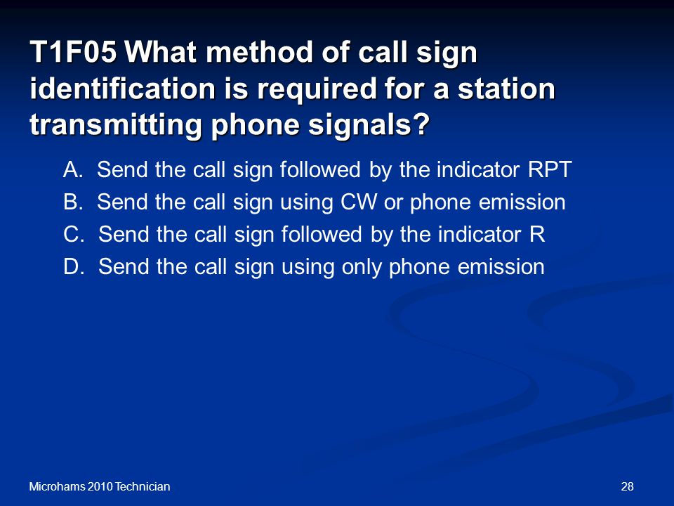 28Microhams 2010 Technician T1F05 What method of call sign identification is required for a station transmitting phone signals.