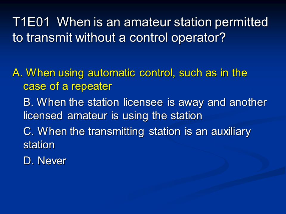 T1E01 When is an amateur station permitted to transmit without a control operator.