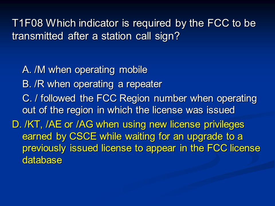 T1F08 Which indicator is required by the FCC to be transmitted after a station call sign.