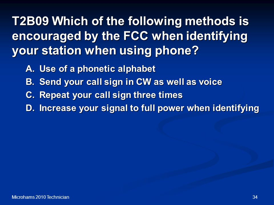 34Microhams 2010 Technician T2B09 Which of the following methods is encouraged by the FCC when identifying your station when using phone.
