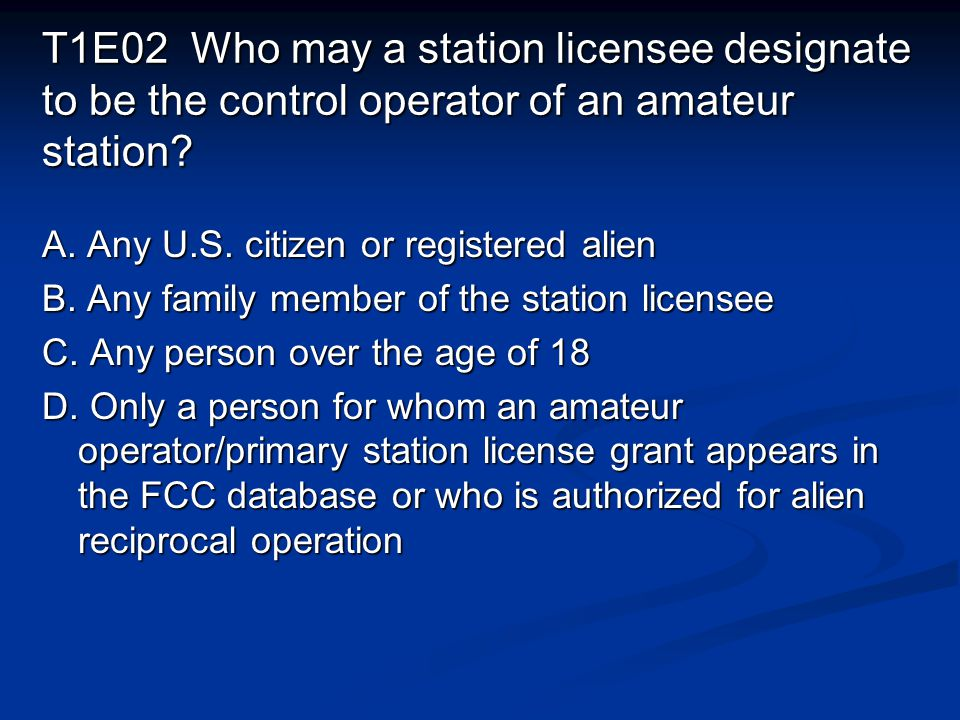 T1E02 Who may a station licensee designate to be the control operator of an amateur station.