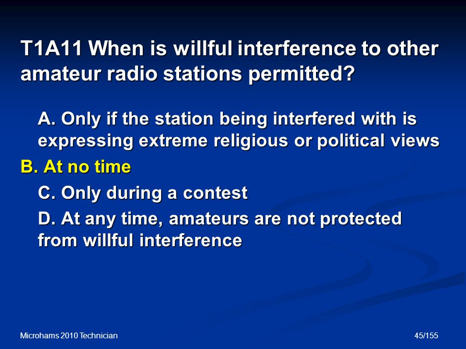 T1A11 When is willful interference to other amateur radio stations permitted.