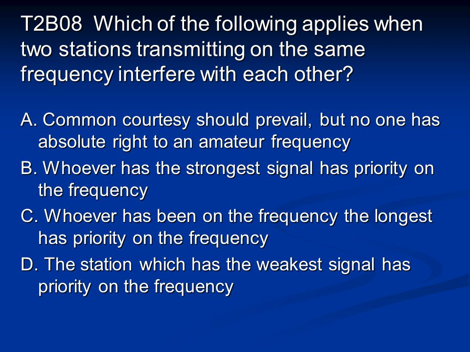 T2B08 Which of the following applies when two stations transmitting on the same frequency interfere with each other.