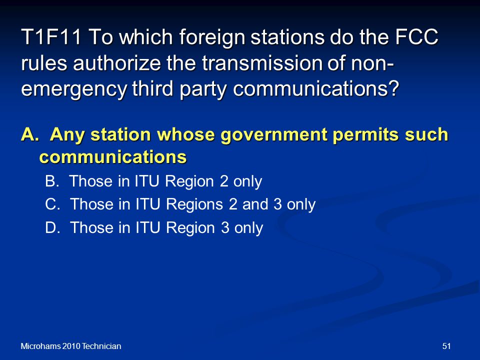 51Microhams 2010 Technician T1F11 To which foreign stations do the FCC rules authorize the transmission of non- emergency third party communications.