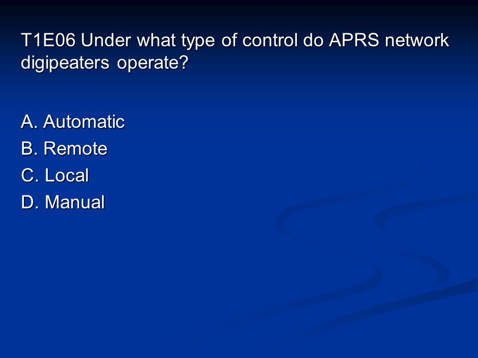 T1E06 Under what type of control do APRS network digipeaters operate.