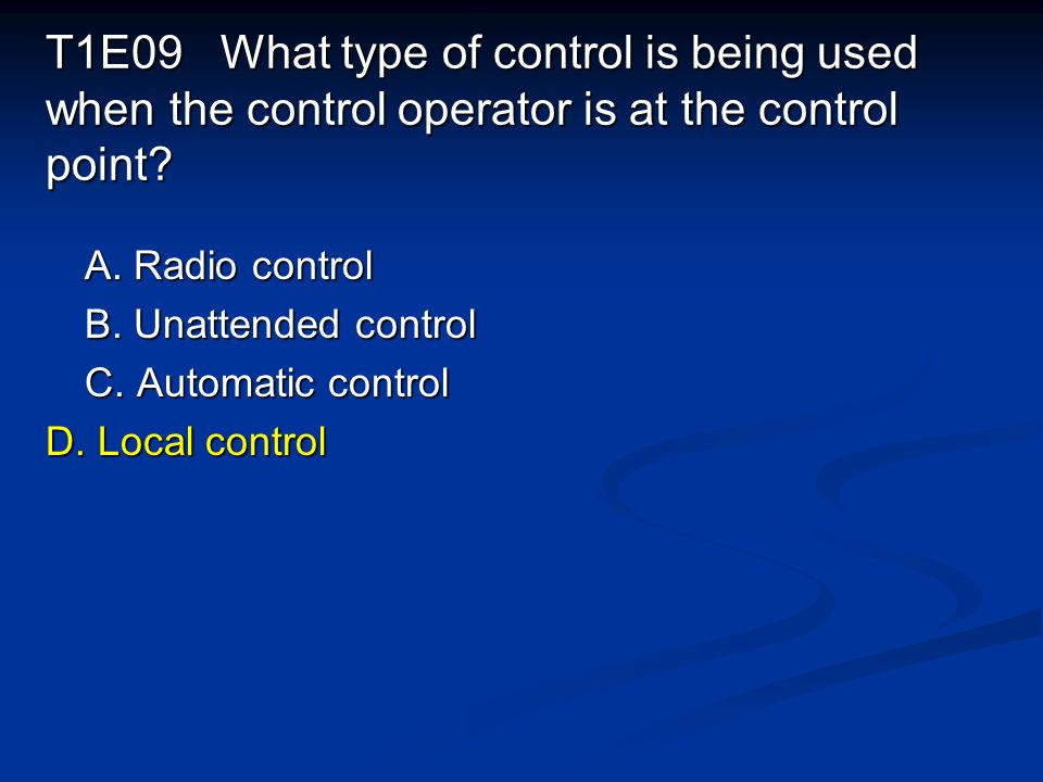 T1E09 What type of control is being used when the control operator is at the control point.