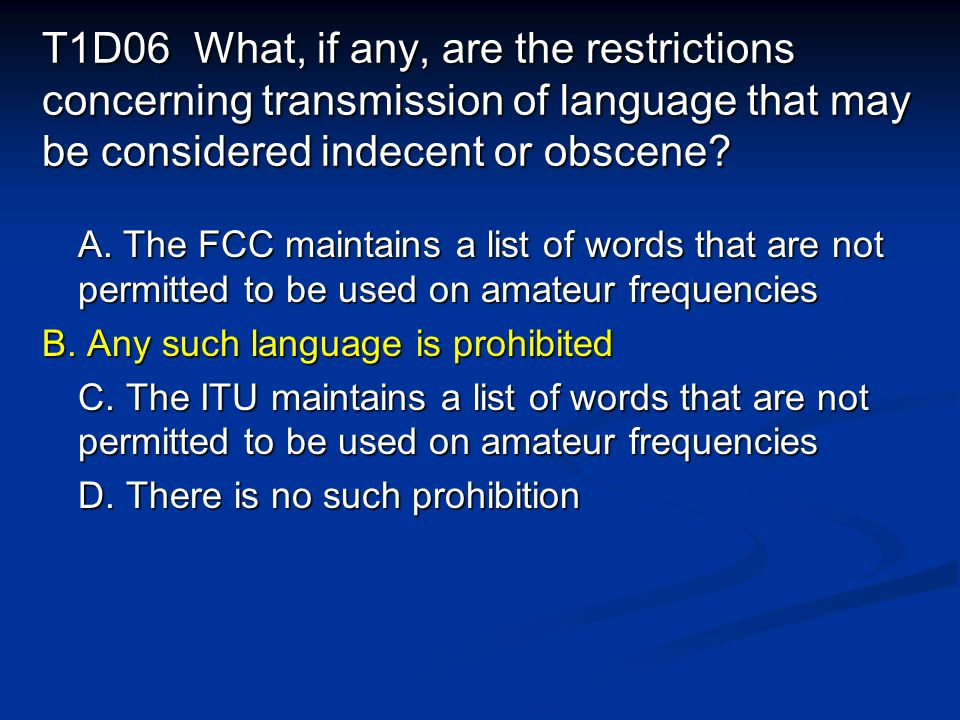 T1D06 What, if any, are the restrictions concerning transmission of language that may be considered indecent or obscene.