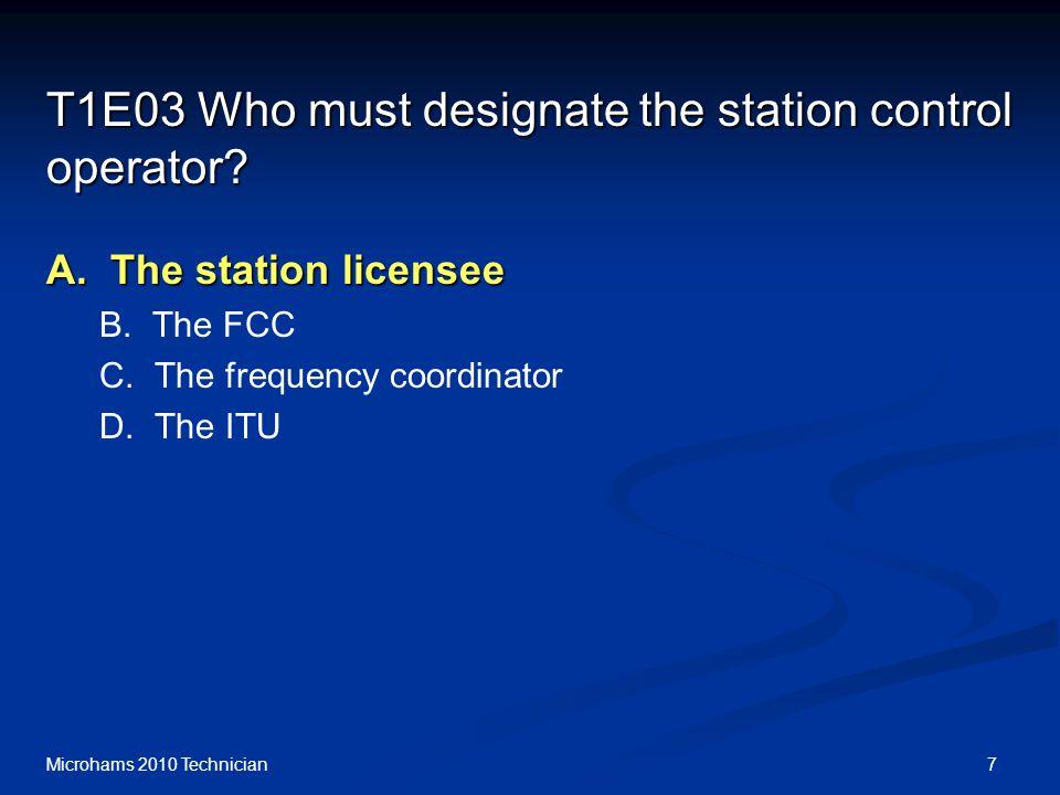7Microhams 2010 Technician T1E03 Who must designate the station control operator.