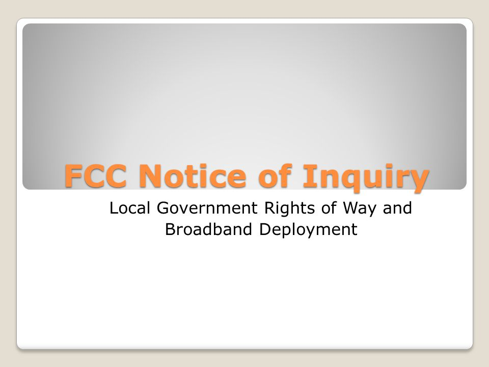 FCC - NOI The FCC has initiated this NOI to learn more about rights of way challenges and best practices.