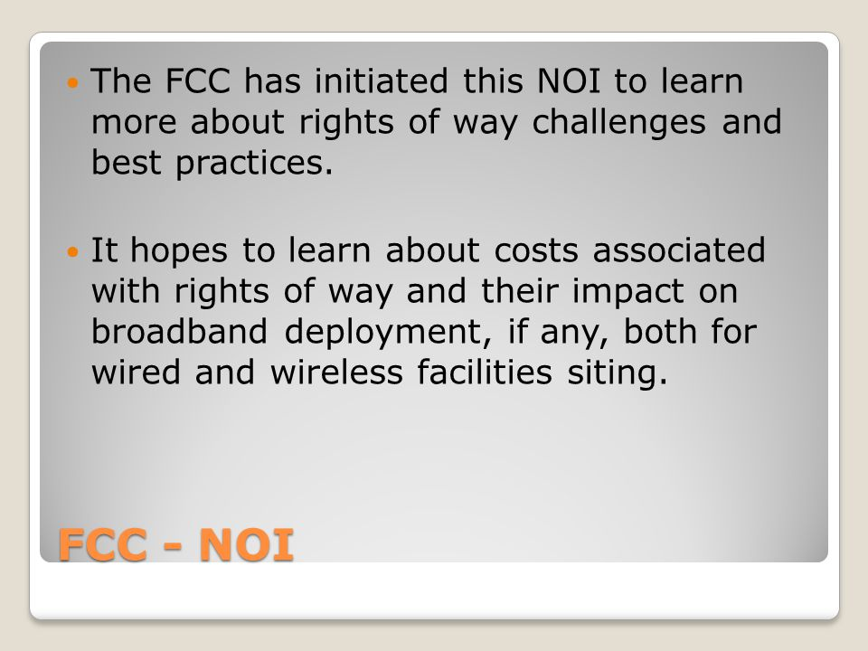 FCC - NOI Updating Ordinances/Statutes (Continued) ◦What is the overall effect of these considerations on the ability and the likelihood that existing infrastructure can be effectively used to deploy wireless services.