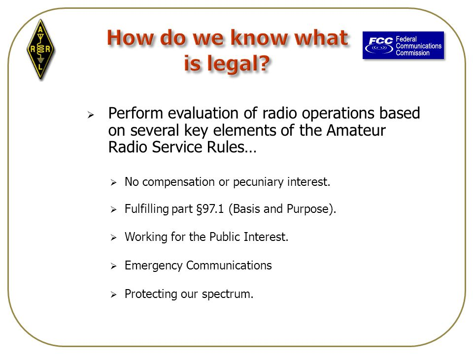  Perform evaluation of radio operations based on several key elements of the Amateur Radio Service Rules…  No compensation or pecuniary interest.