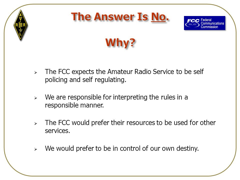  The FCC expects the Amateur Radio Service to be self policing and self regulating.