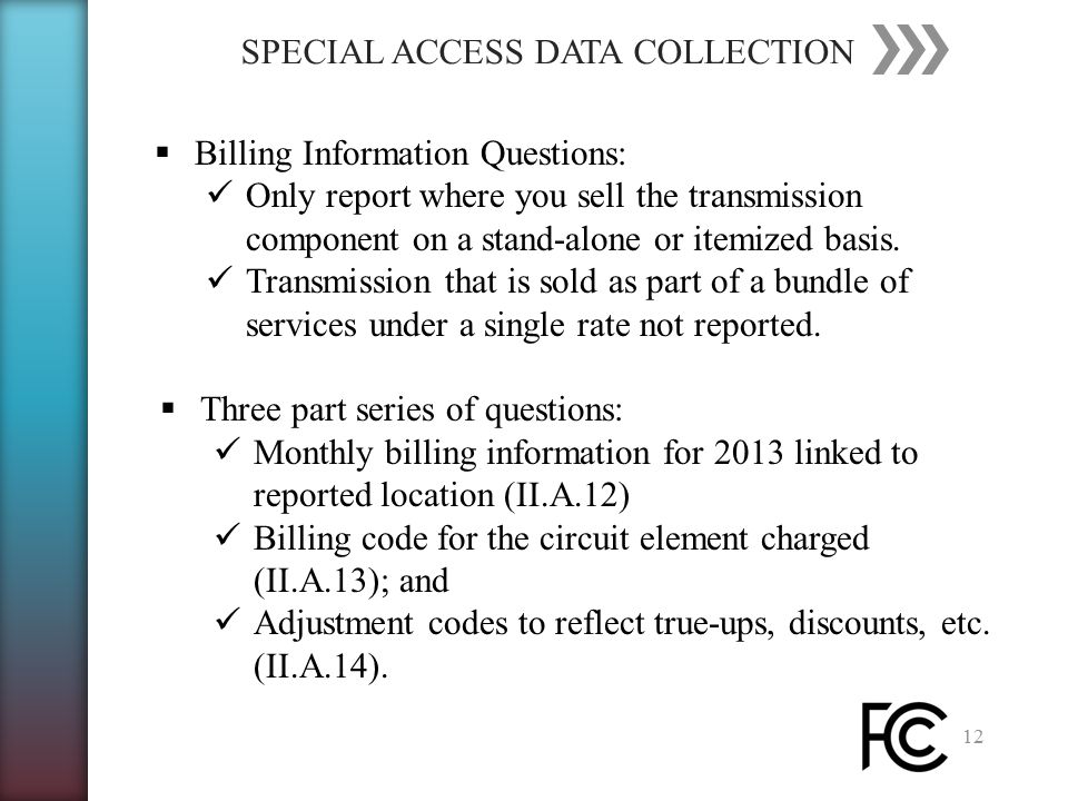 SPECIAL ACCESS DATA COLLECTION 12  Billing Information Questions: Only report where you sell the transmission component on a stand-alone or itemized basis.