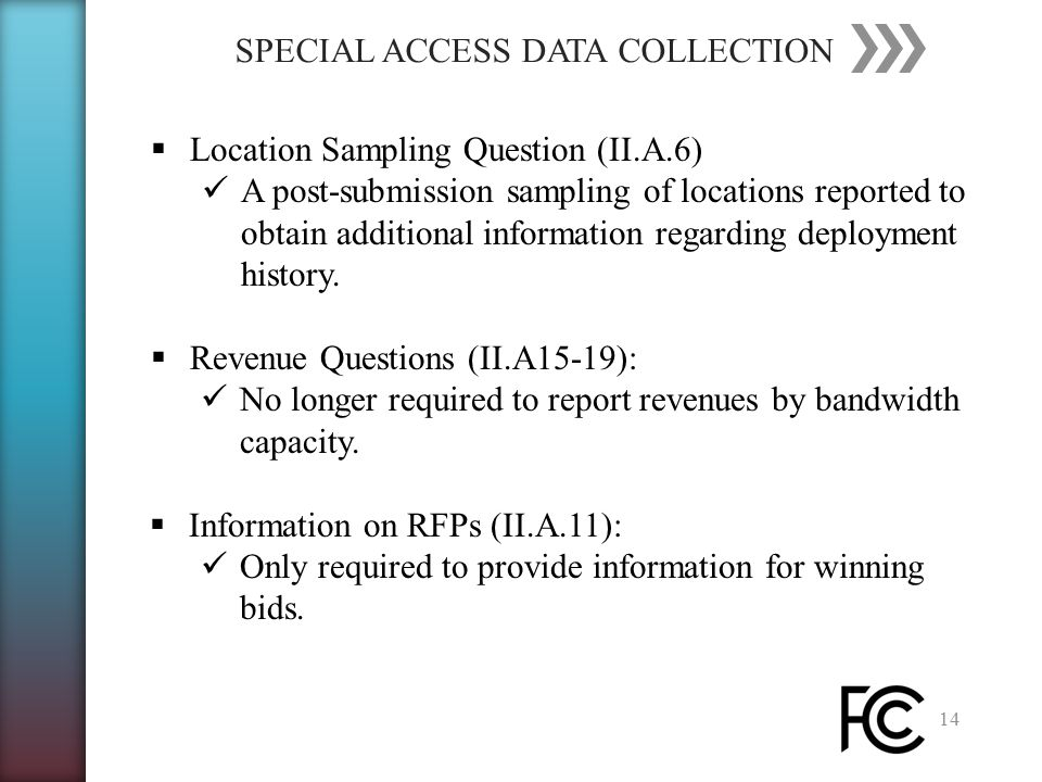 SPECIAL ACCESS DATA COLLECTION 14  Location Sampling Question (II.A.6) A post-submission sampling of locations reported to obtain additional information regarding deployment history.