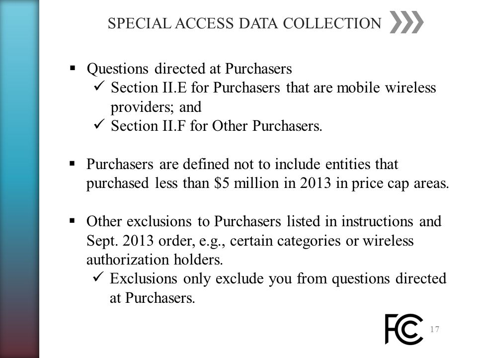 SPECIAL ACCESS DATA COLLECTION 17  Questions directed at Purchasers Section II.E for Purchasers that are mobile wireless providers; and Section II.F for Other Purchasers.